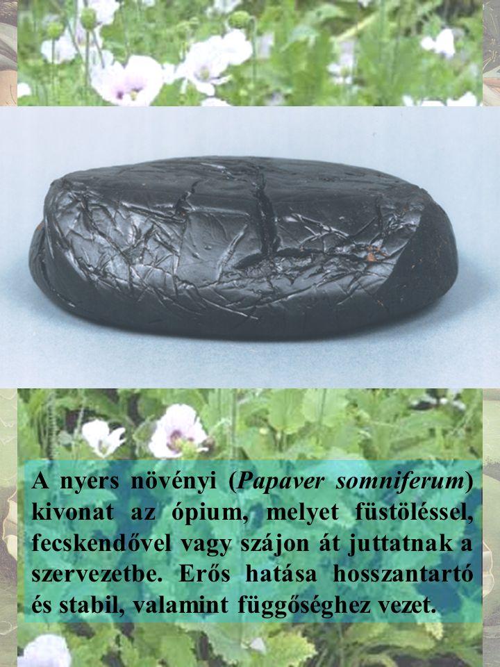 A nyers növényi (Papaver somniferum) kivonat az ópium, melyet füstöléssel, fecskendővel vagy szájon át juttatnak a szervezetbe.