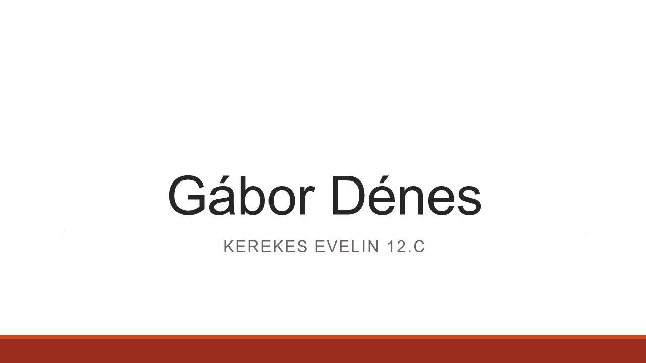 Gábor Dénes KEREKES EVELIN 12.C