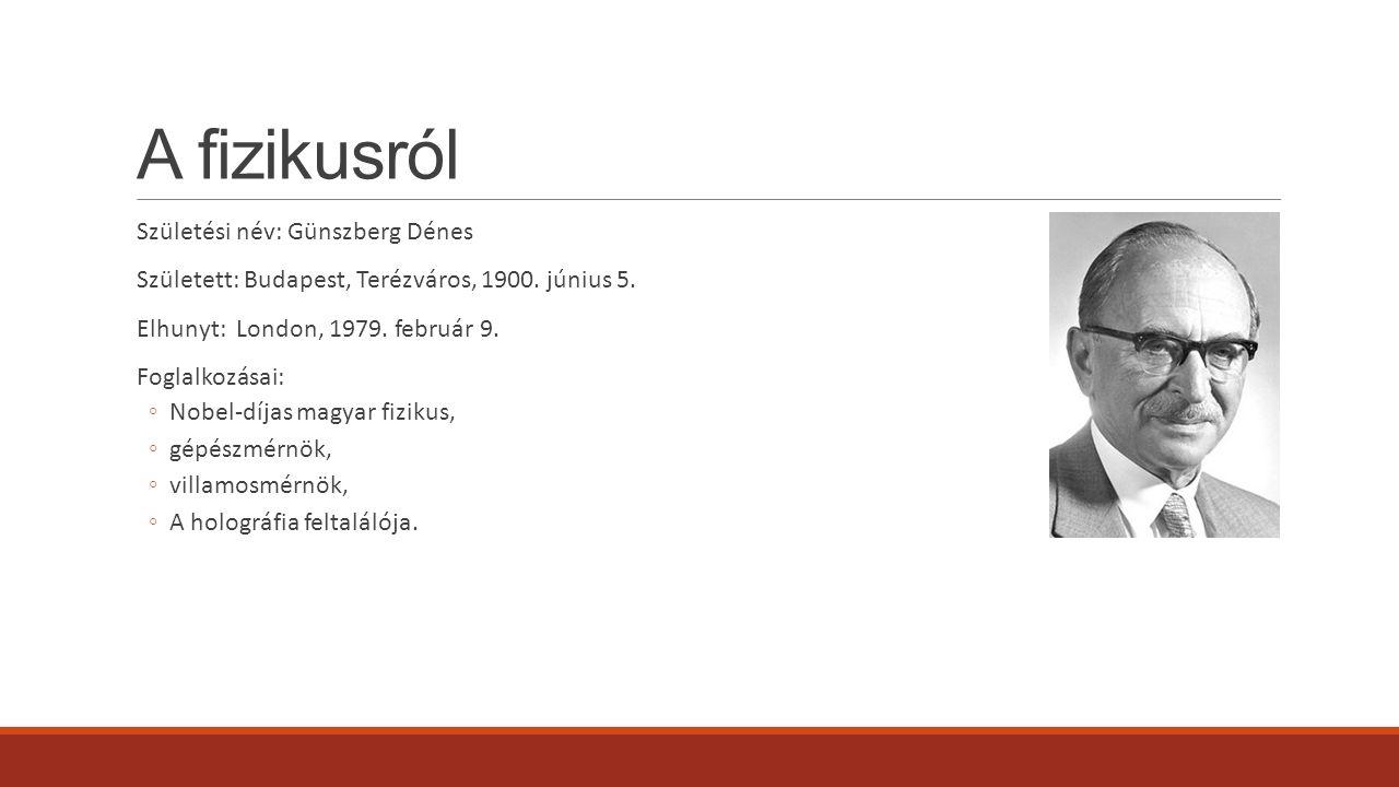 A fizikusról Születési név: Günszberg Dénes Született: Budapest, Terézváros, 1900.