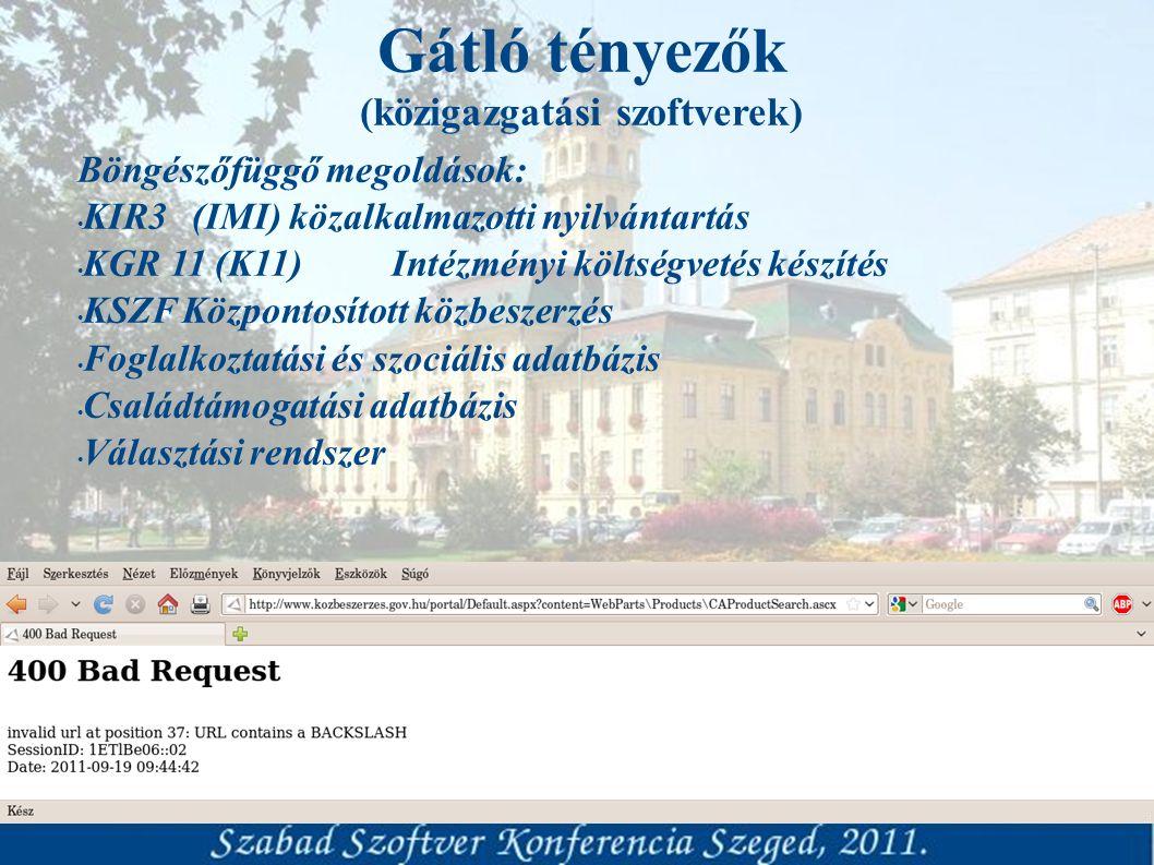 Gátló tényezők (közigazgatási szoftverek) Böngészőfüggő megoldások: KIR3 (IMI) közalkalmazotti nyilvántartás KGR 11 (K11)Intézményi költségvetés készítés KSZFKözpontosított közbeszerzés Foglalkoztatási és szociális adatbázis Családtámogatási adatbázis Választási rendszer