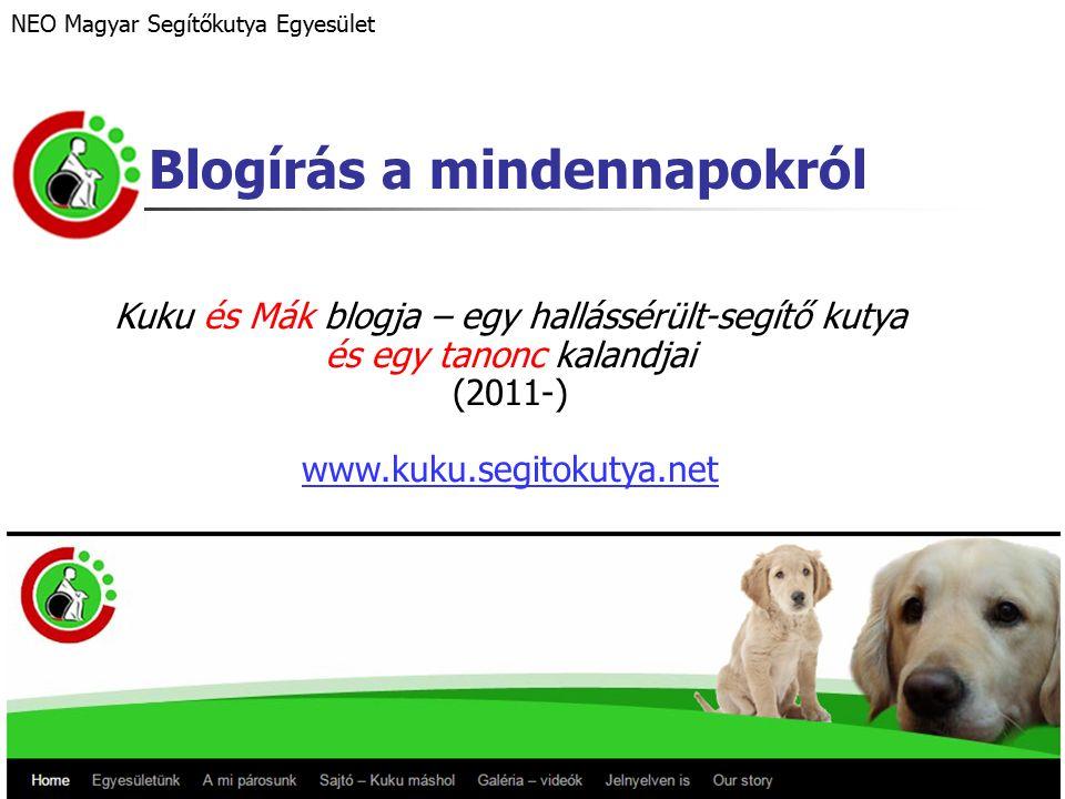 Blogírás a mindennapokról Kuku és Mák blogja – egy hallássérült-segítő kutya és egy tanonc kalandjai (2011-) www.kuku.segitokutya.net NEO Magyar Segítőkutya Egyesület