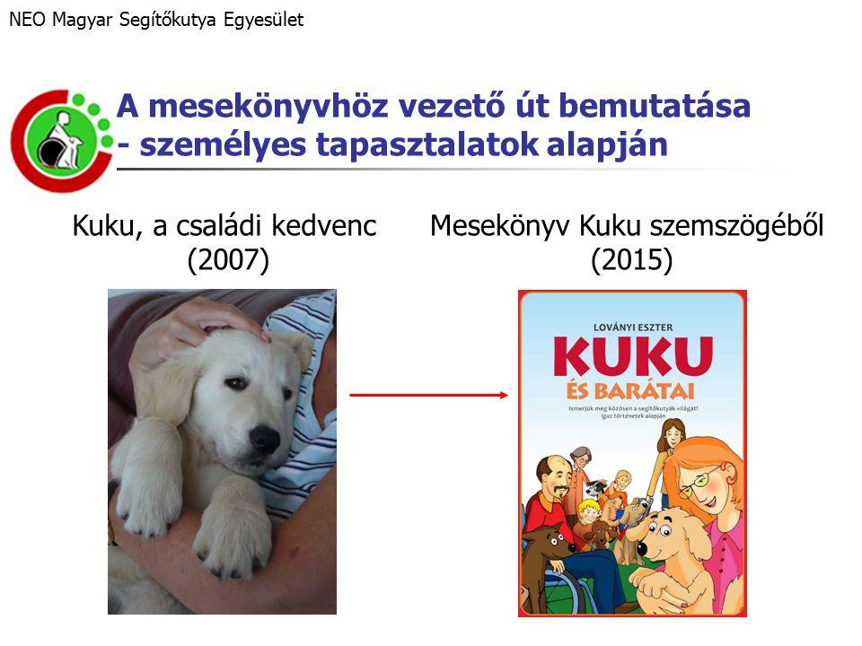 A mesekönyvhöz vezető út bemutatása - személyes tapasztalatok alapján NEO Magyar Segítőkutya Egyesület Kuku, a családi kedvenc (2007) Mesekönyv Kuku szemszögéből (2015)