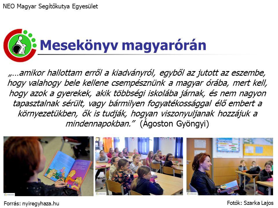 """Mesekönyv magyarórán NEO Magyar Segítőkutya Egyesület Fotók: Szarka Lajos """"…amikor hallottam erről a kiadványról, egyből az jutott az eszembe, hogy valahogy bele kellene csempésznünk a magyar órába, mert kell, hogy azok a gyerekek, akik többségi iskolába járnak, és nem nagyon tapasztalnak sérült, vagy bármilyen fogyatékossággal élő embert a környezetükben, ők is tudják, hogyan viszonyuljanak hozzájuk a mindennapokban. (Ágoston Gyöngyi) Forrás: nyiregyhaza.hu"""