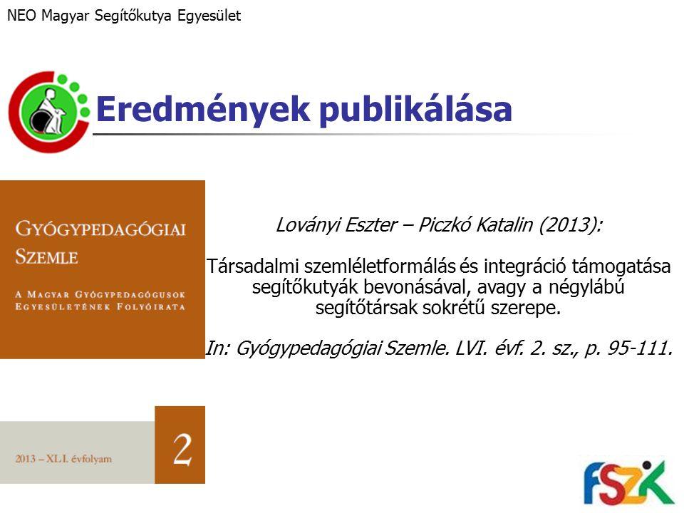 Eredmények publikálása Loványi Eszter – Piczkó Katalin (2013): Társadalmi szemléletformálás és integráció támogatása segítőkutyák bevonásával, avagy a négylábú segítőtársak sokrétű szerepe.