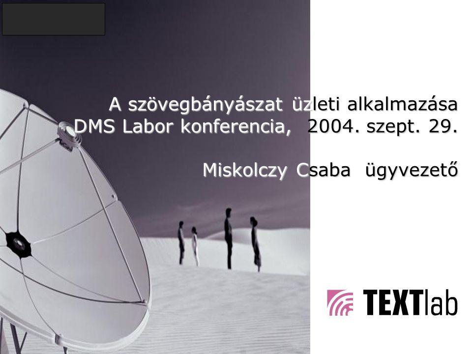 A szövegbányászat üzleti alkalmazása DMS Labor konferencia, 2004.