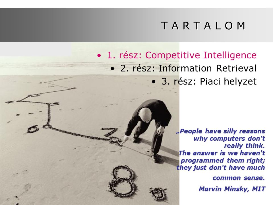 "T A R T A L O M 1. rész: Competitive Intelligence 2. rész: Information Retrieval 3. rész: Piaci helyzet ""People have silly reasons why computers don't"