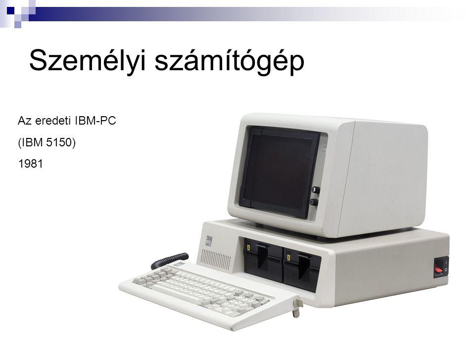 Személyi számítógép Az eredeti IBM-PC (IBM 5150) 1981