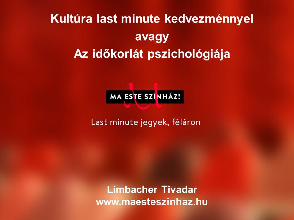 Kultúra last minute kedvezménnyel avagy Az időkorlát pszichológiája Limbacher Tivadar www.maesteszinhaz.hu