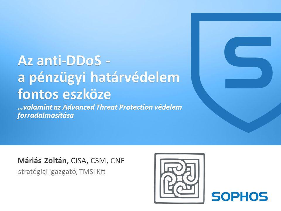 1 Máriás Zoltán, CISA, CSM, CNE stratégiai igazgató, TMSI Kft Az anti-DDoS - a pénzügyi határvédelem fontos eszköze …valamint az Advanced Threat Protection védelem forradalmasítása