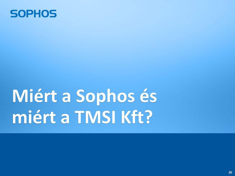 26 Miért a Sophos és miért a TMSI Kft