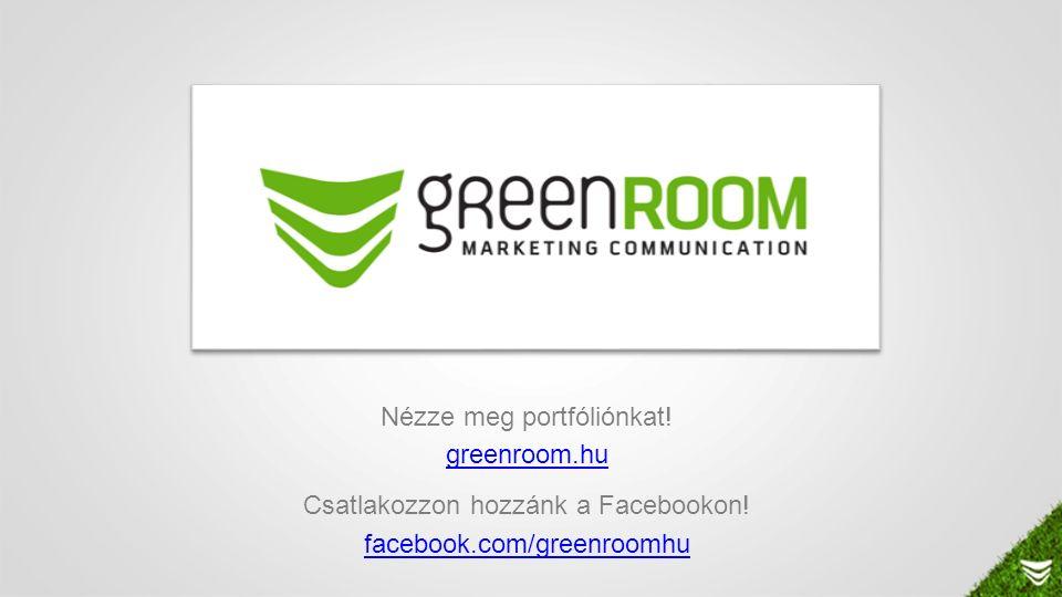 Nézze meg portfóliónkat! greenroom.hu Csatlakozzon hozzánk a Facebookon! facebook.com/greenroomhu