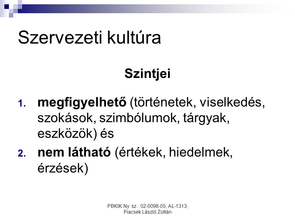 PBKIK Ny. sz.: 02-0098-05; AL-1313, Piacsek László Zoltán Szervezeti kultúra Szintjei 1.