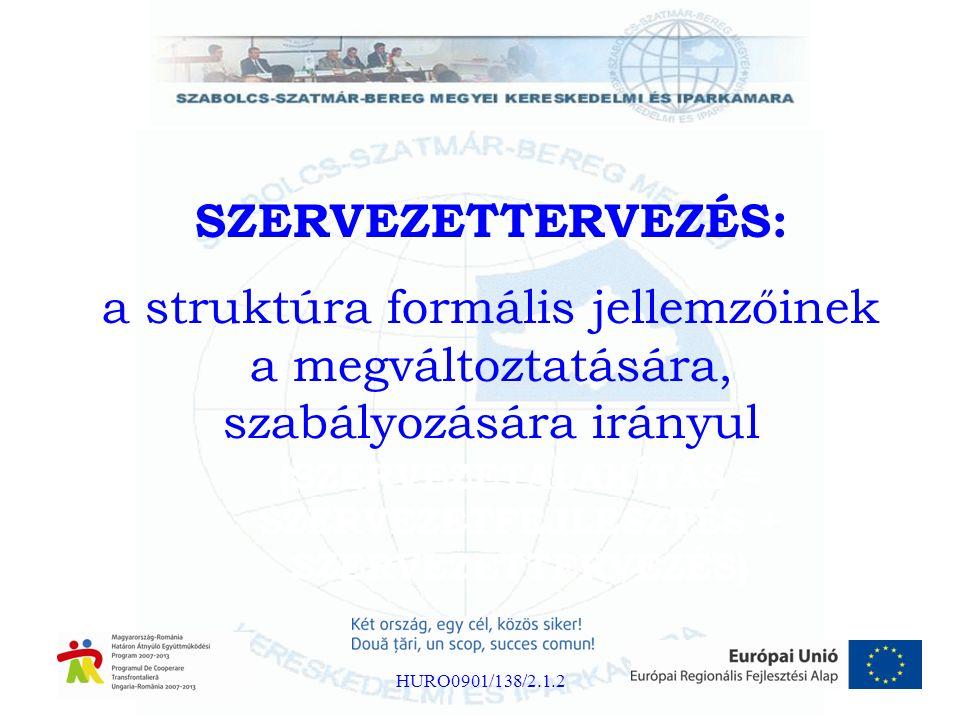 SZERVEZETTERVEZÉS: a struktúra formális jellemzőinek a megváltoztatására, szabályozására irányul (SZERVEZETALAKÍTÁS = SZERVEZETFEJLESZTÉS + SZERVEZETT