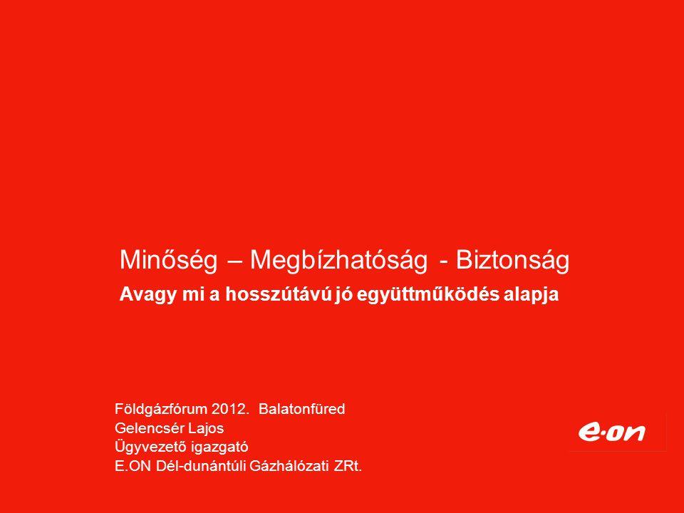 Regional Unit Hungary Management Review Distribution 2012 May korrekt együttműködés: Minőség Biztonság Megbízhatóság 2 Az E.ON a Minőséget a Biztonságot és a Megbízhatóságot képviseli.