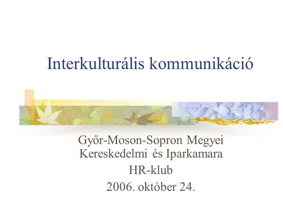 Interkulturális kommunikáció Győr-Moson-Sopron Megyei Kereskedelmi és Iparkamara HR-klub 2006.