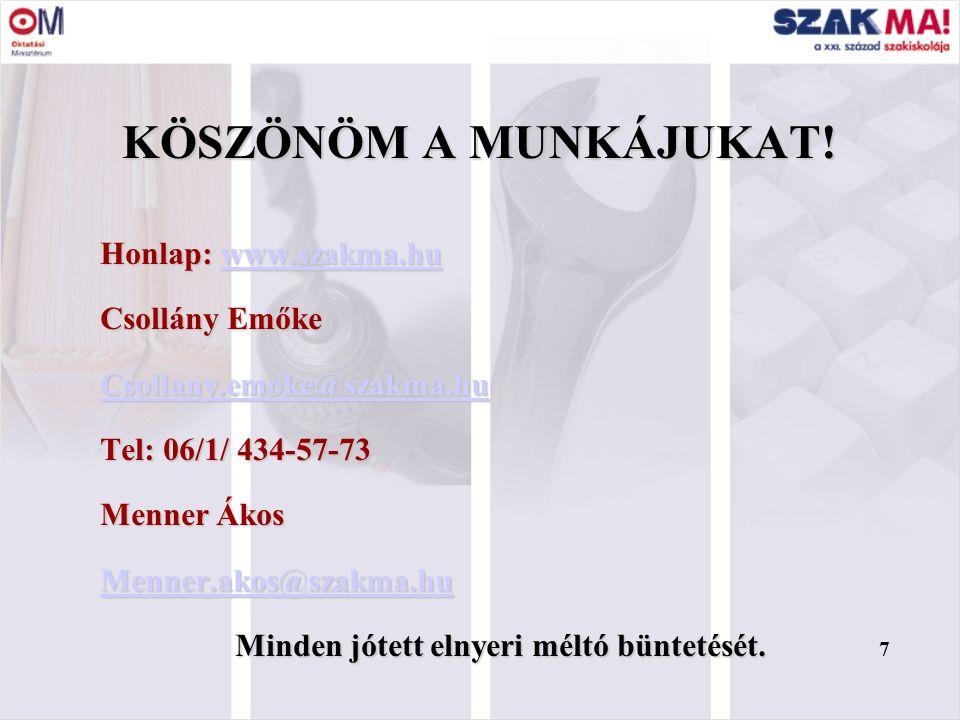 7 Honlap: www.szakma.hu www.szakma.hu Csollány Emőke Csollany.emoke@szakma.hu Tel: 06/1/ 434-57-73 Menner Ákos Menner.akos@szakma.hu Minden jótett elnyeri méltó büntetését.