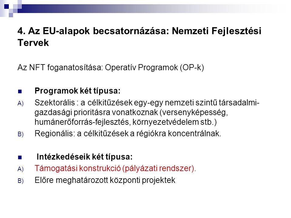 4. Az EU-alapok becsatornázása: Nemzeti Fejlesztési Tervek Az NFT foganatosítása: Operatív Programok (OP-k) Programok két típusa: A) Szektorális : a c