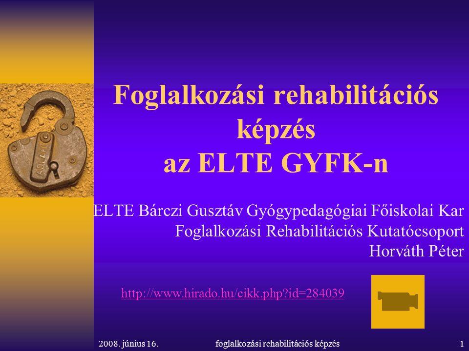 2008. június 16.foglalkozási rehabilitációs képzés1 Foglalkozási rehabilitációs képzés az ELTE GYFK-n ELTE Bárczi Gusztáv Gyógypedagógiai Főiskolai Ka