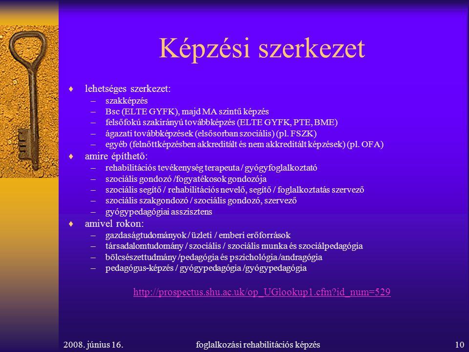2008. június 16.foglalkozási rehabilitációs képzés10 Képzési szerkezet  lehetséges szerkezet: –szakképzés –Bsc (ELTE GYFK), majd MA szintű képzés –fe