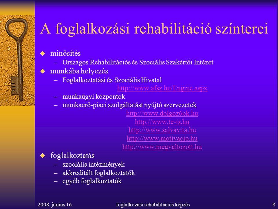 2008. június 16.foglalkozási rehabilitációs képzés8 A foglalkozási rehabilitáció színterei  minősítés –Országos Rehabilitációs és Szociális Szakértői