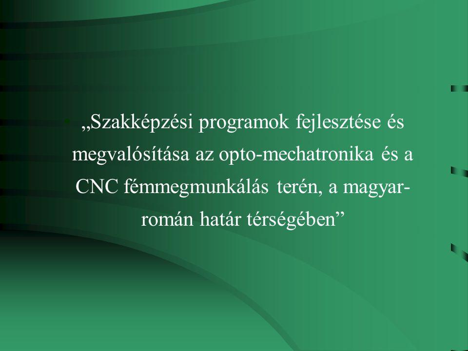 """""""Szakképzési programok fejlesztése és megvalósítása az opto-mechatronika és a CNC fémmegmunkálás terén, a magyar- román határ térségében"""
