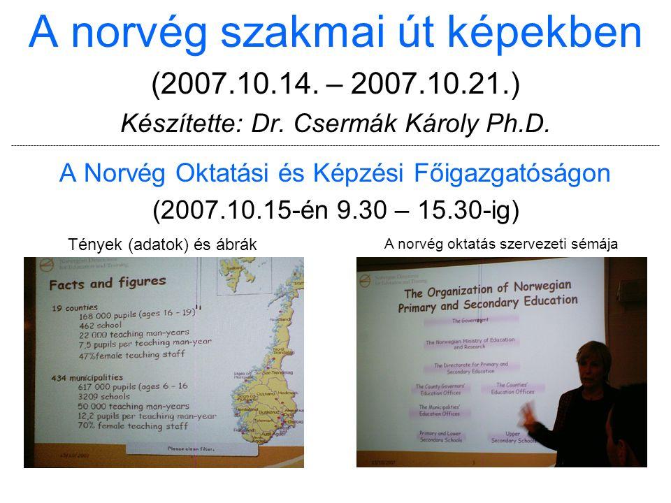 A norvég szakmai út képekben (2007.10.14. – 2007.10.21.) Készítette: Dr. Csermák Károly Ph.D. --------------------------------------------------------