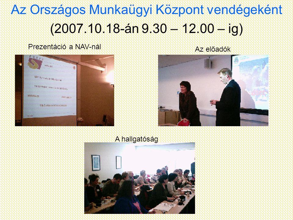 Az Országos Munkaügyi Központ vendégeként (2007.10.18-án 9.30 – 12.00 – ig) Prezentáció a NAV-nál Az előadók A hallgatóság