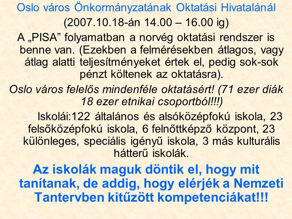 """Oslo város Önkormányzatának Oktatási Hivatalánál (2007.10.18-án 14.00 – 16.00 ig) A """"PISA"""" folyamatban a norvég oktatási rendszer is benne van. (Ezekb"""