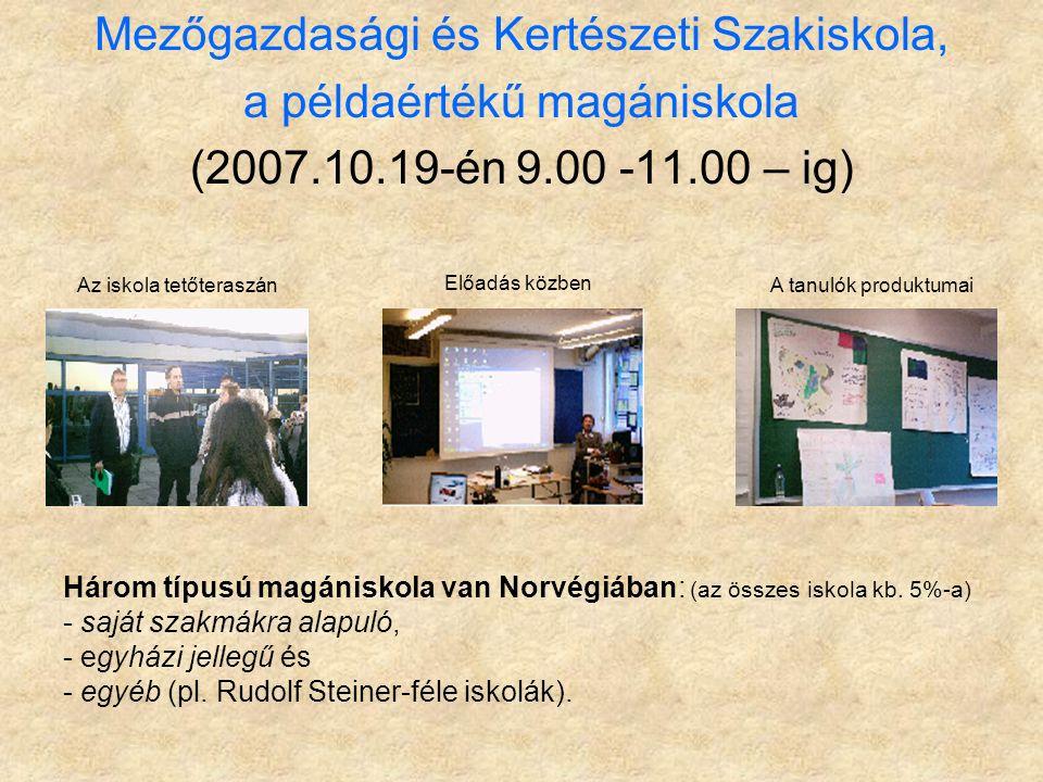 Mezőgazdasági és Kertészeti Szakiskola, a példaértékű magániskola (2007.10.19-én 9.00 -11.00 – ig) Az iskola tetőteraszán Előadás közben A tanulók produktumai Három típusú magániskola van Norvégiában: (az összes iskola kb.