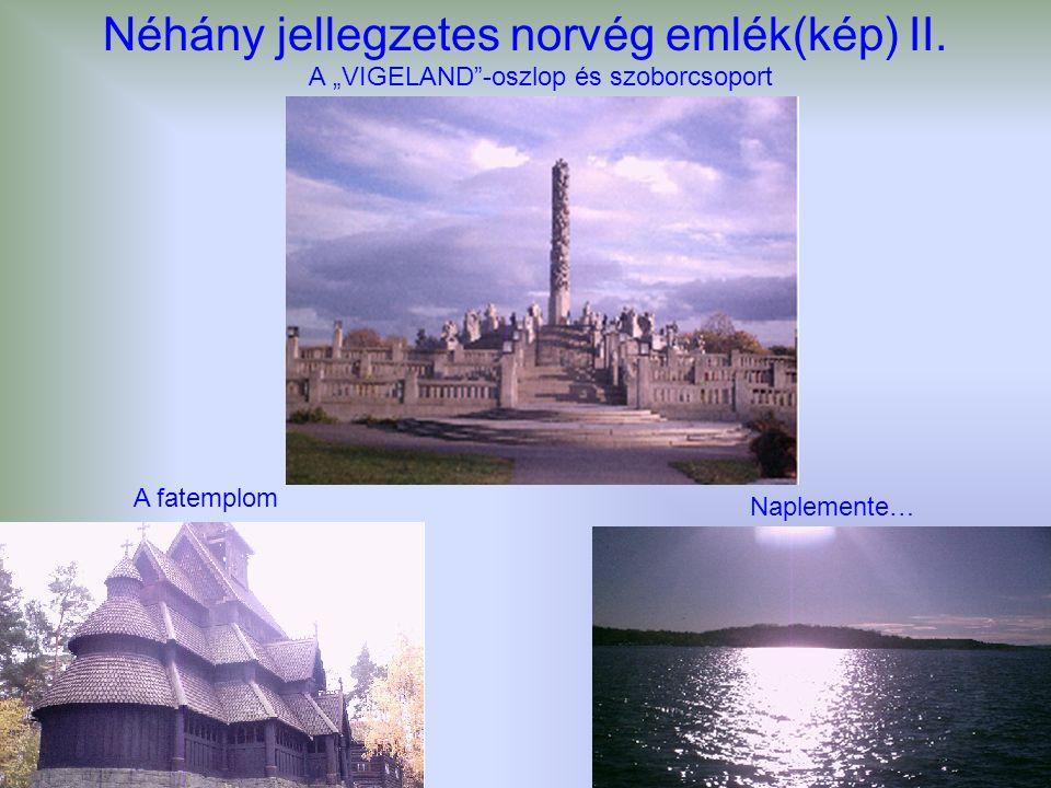 """Néhány jellegzetes norvég emlék(kép) II. A """"VIGELAND""""-oszlop és szoborcsoport A fatemplom Naplemente…"""