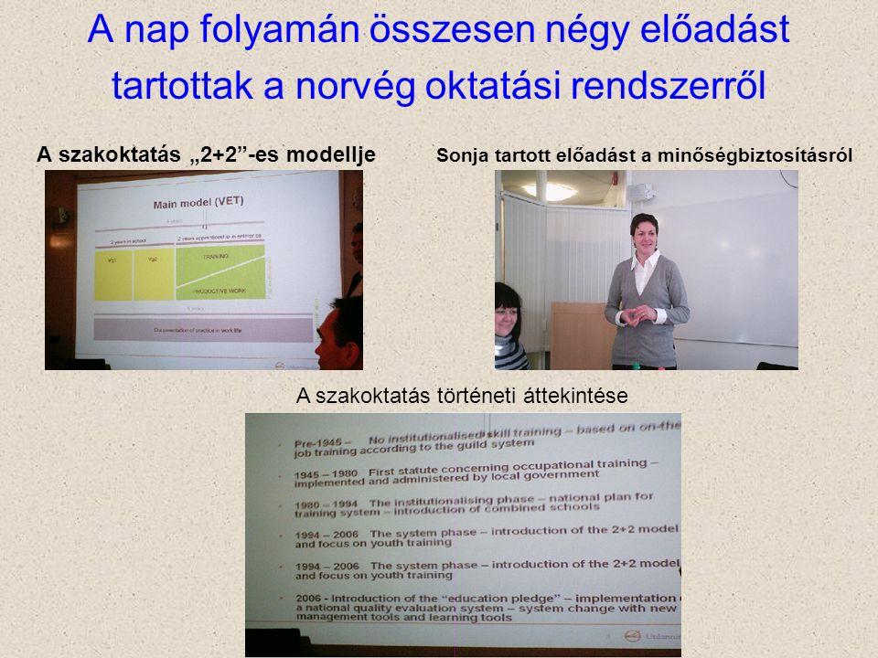 """A nap folyamán összesen négy előadást tartottak a norvég oktatási rendszerről A szakoktatás """"2+2 -es modellje Sonja tartott előadást a minőségbiztosításról A szakoktatás történeti áttekintése"""