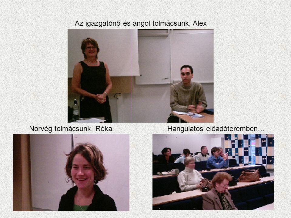 Előadóink a magániskoláról beszélnek Figyelmünket lekötötték a témák… Tolmácsaink és előadóink