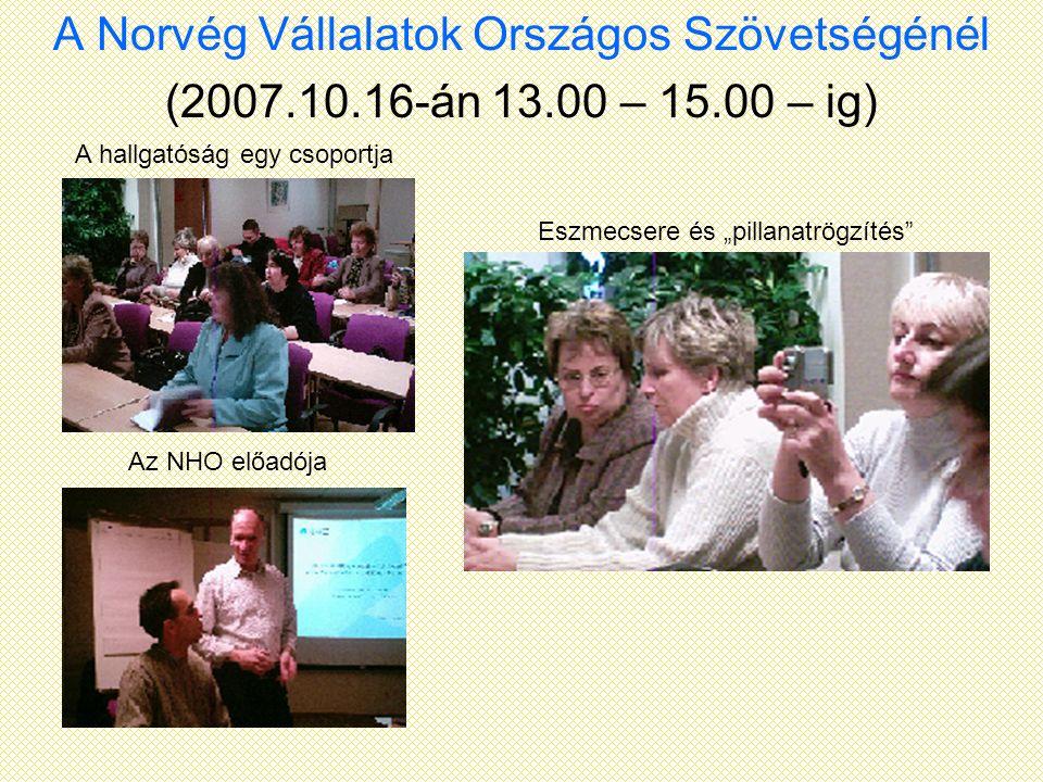 """A Norvég Vállalatok Országos Szövetségénél (2007.10.16-án 13.00 – 15.00 – ig) A hallgatóság egy csoportja Az NHO előadója Eszmecsere és """"pillanatrögzí"""