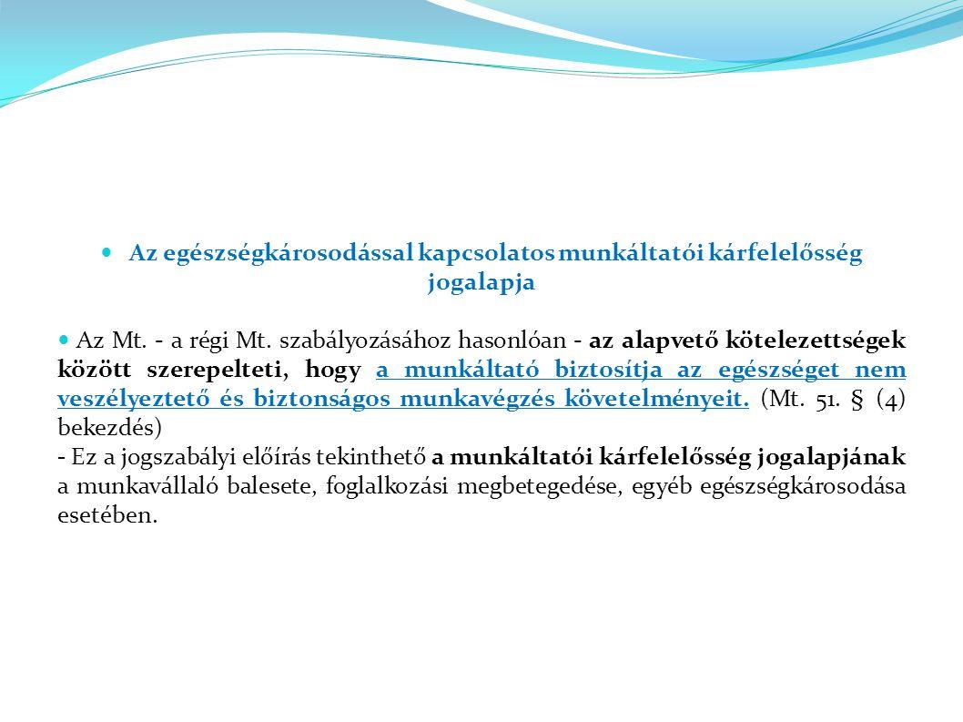 Az egészségkárosodással kapcsolatos munkáltatói kárfelelősség jogalapja Az Mt.