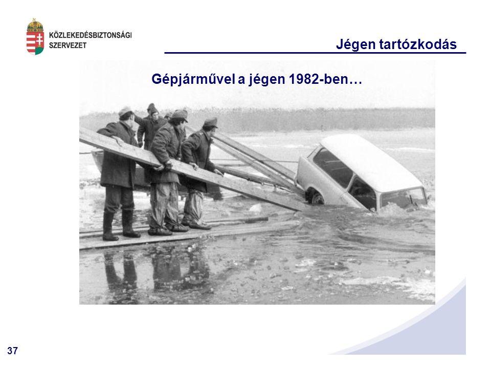 37 Jégen tartózkodás Gépjárművel a jégen 1982-ben…