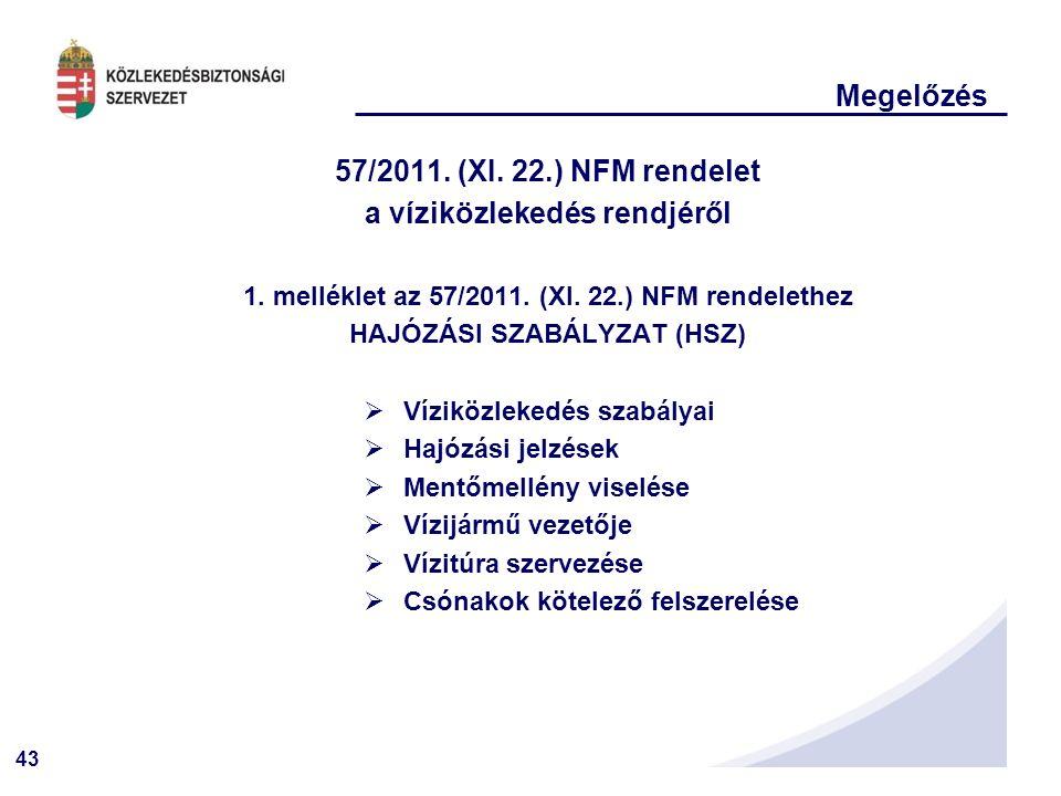 43 Megelőzés 57/2011. (XI. 22.) NFM rendelet a víziközlekedés rendjéről 1.