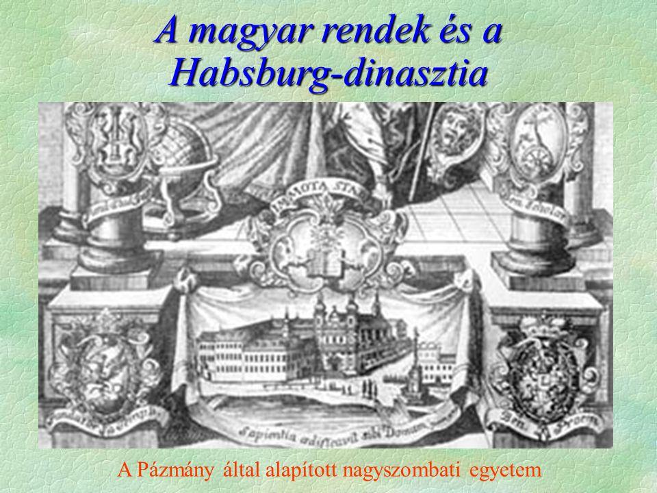 A Pázmány által alapított nagyszombati egyetem A magyar rendek és a Habsburg-dinasztia