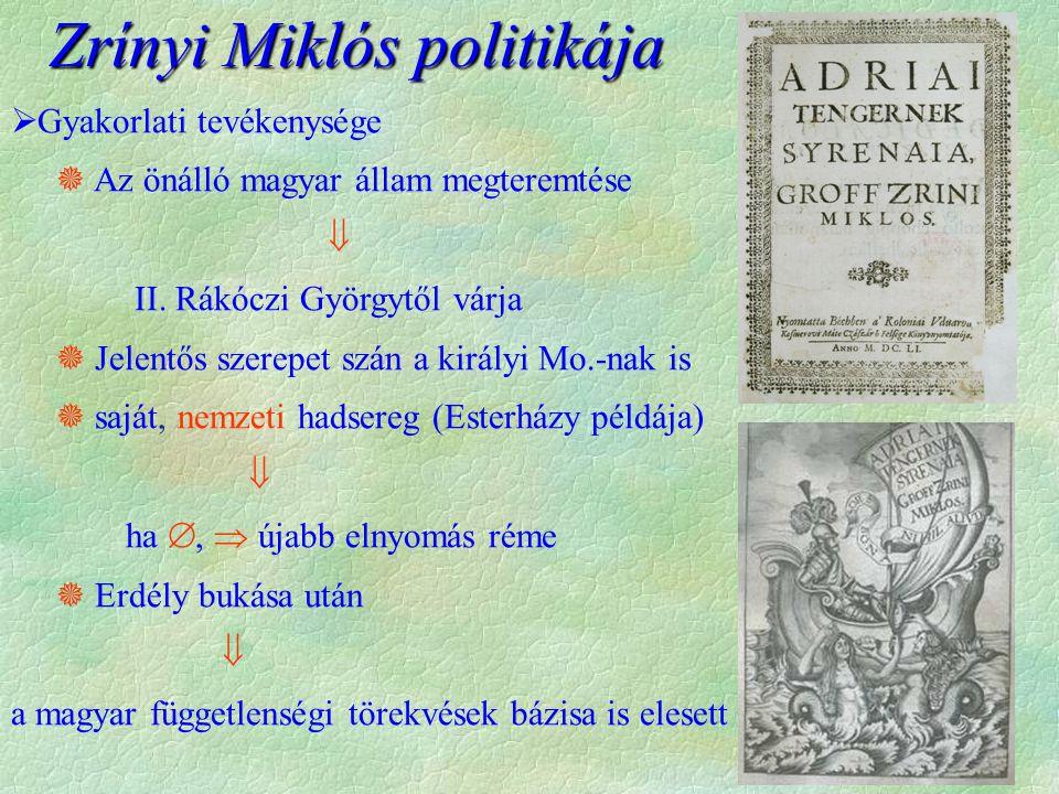  Gyakorlati tevékenysége  Az önálló magyar állam megteremtése  II. Rákóczi Györgytől várja  Jelentős szerepet szán a királyi Mo.-nak is  saját, n