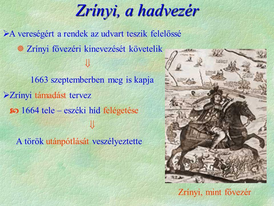  A vereségért a rendek az udvart teszik felelőssé  Zrínyi fővezéri kinevezését követelik  1663 szeptemberben meg is kapja  Zrínyi támadást tervez  1664 tele – eszéki híd felégetése  A török utánpótlását veszélyeztette Zrínyi, a hadvezér Zrínyi, mint fővezér