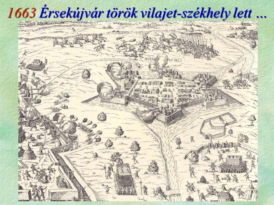 1663 Érsekújvár török vilajet-székhely lett …