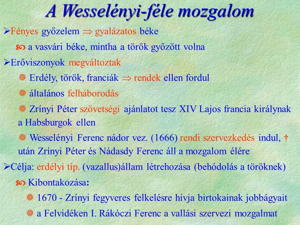 A Wesselényi-féle mozgalom  Fényes győzelem  gyalázatos béke  a vasvári béke, mintha a török győzött volna  Erőviszonyok megváltoztak  Erdély, tö