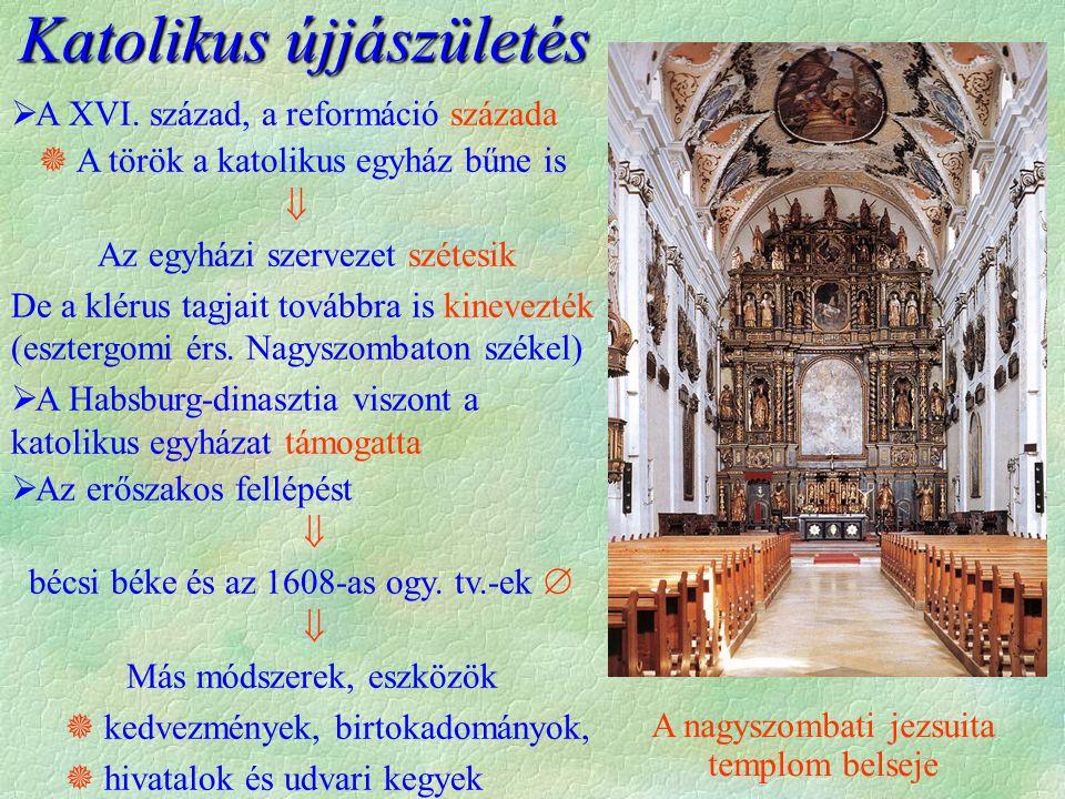 A nagyszombati jezsuita templom belseje Katolikus újjászületés  A XVI. század, a reformáció százada  A török a katolikus egyház bűne is  Az egyházi