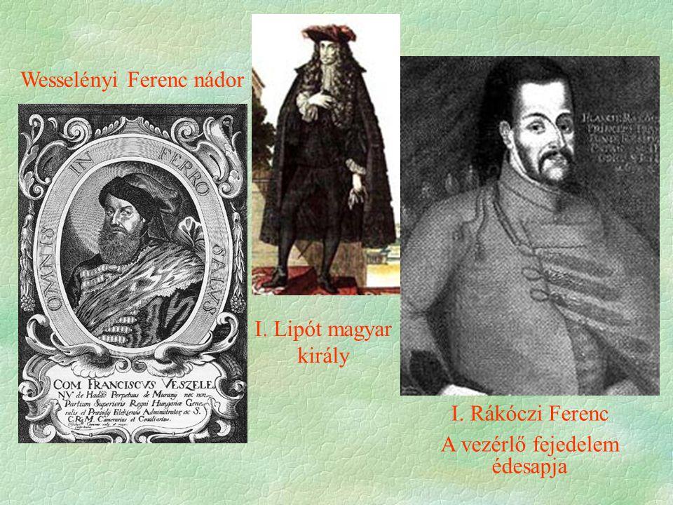 Wesselényi Ferenc nádor I. Rákóczi Ferenc A vezérlő fejedelem édesapja I. Lipót magyar király