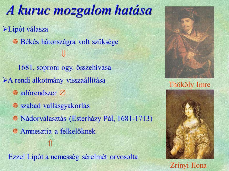  Lipót válasza  Békés hátországra volt szüksége  1681, soproni ogy. összehívása  A rendi alkotmány visszaállítása  adórendszer   szabad vallásg