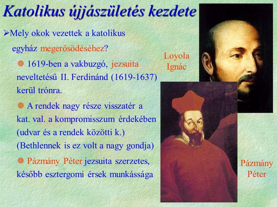 Pázmány Péter Loyola Ignác Katolikus újjászületés kezdete  Mely okok vezettek a katolikus egyház megerősödéséhez?  1619-ben a vakbuzgó, jezsuita nev