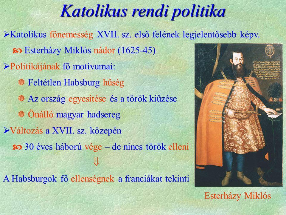 Esterházy Miklós Katolikus rendi politika  Katolikus főnemesség XVII. sz. első felének legjelentősebb képv.  Esterházy Miklós nádor (1625-45)  Poli
