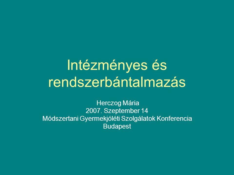 Intézményes és rendszerbántalmazás Herczog Mária 2007. Szeptember 14 Módszertani Gyermekjóléti Szolgálatok Konferencia Budapest