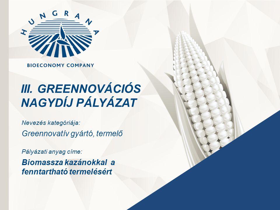 1 III. GREENNOVÁCIÓS NAGYDÍJ PÁLYÁZAT Nevezés kategóriája: Greennovatív gyártó, termelő Pályázati anyag címe: Biomassza kazánokkal a fenntartható term