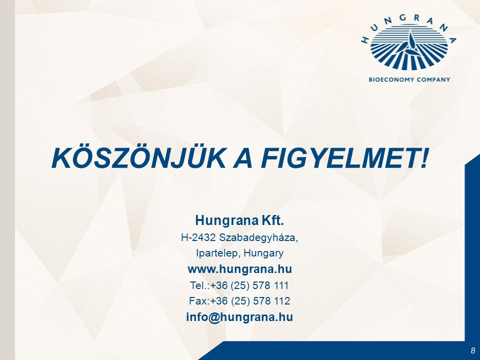 8 Hungrana Kft. H-2432 Szabadegyháza, Ipartelep, Hungary www.hungrana.hu Tel.:+36 (25) 578 111 Fax:+36 (25) 578 112 info@hungrana.hu KÖSZÖNJÜK A FIGY