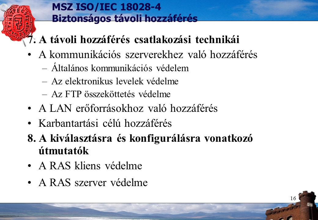16 MSZ ISO/IEC 18028-4 Biztonságos távoli hozzáférés 7. A távoli hozzáférés csatlakozási technikái A kommunikációs szerverekhez való hozzáférés –Által